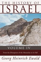 The History of Israel, Volume 4: From the Disruption of the Monarchy to the Fall