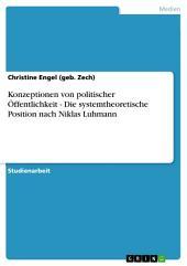 Konzeptionen von politischer Öffentlichkeit - Die systemtheoretische Position nach Niklas Luhmann
