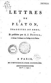 Lettres de Platon, traduites du grec et publiées par A.-J. Dugour, ci-devant professeur au collège de la Flèche