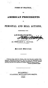 Forms of Practice: Or, American Precedents in Personal and Real Actions, Interspersed with Annotations