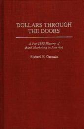 Dollars Through the Doors: A Pre-1930 History of Bank Marketing in America