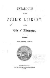 Catalogue of the Public Library of the City of Newburyport: Founded by Hon. Josiah Little
