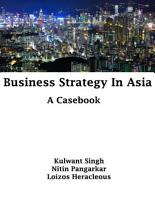 Business Strategy In Asia  A Casebook PDF