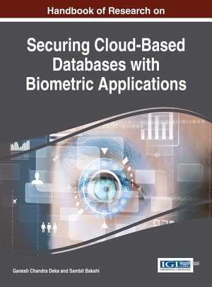Handbook of Research on Securing Cloud Based Databases with Biometric Applications PDF