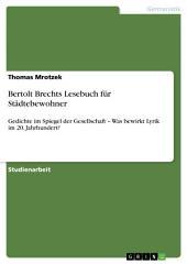 Bertolt Brechts Lesebuch für Städtebewohner: Gedichte im Spiegel der Gesellschaft – Was bewirkt Lyrik im 20. Jahrhundert?