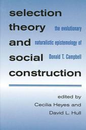 Selection Theory and Social Construction: The Evolutionary Naturalistic Epistemology of Donald T. Campbell