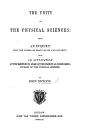 The Unity of the Physical Sciences: Being an Inquiry Into the Causes of Gravitation and Polarity, with an Application of the Results to Some of the Principal Phænomena in Each of the Physical Sciences