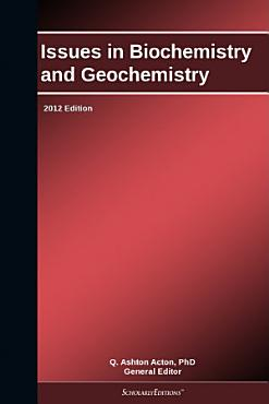 Issues in Biochemistry and Geochemistry  2012 Edition PDF