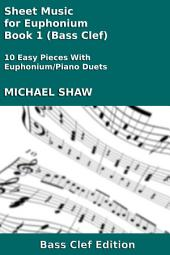 Euphonium: Sheet Music for Euphonium - Book 1 (Bass Clef): 10 Easy Pieces With Euphonium/Piano Duets
