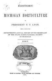 History of Michigan Horticulture: Being a Part of the Seventeenth Annual Report of the Secretary of the State Horticultural Society of Michigan