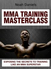 MMA Training Masterclass: Exposing The Secrets To Training Like An MMA Superstar