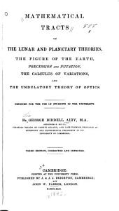 Mathematical Tracts on the Lunar and Planetary Theories: The Figure of the Earth, Precession and Nutation, the Calculus of Variations, and the Undulatory Theory of Optics