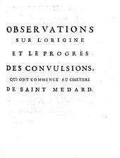 Observations sur l'origine et le progres des convulsions, qui ont commence au cimitiere de Saint Medard