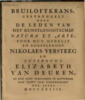 Bruiloftkrans, gestrengelt door de leden van [...] Natura et arte, voor [...] Nikolaes Versteeg en juffrouwe Elizabeth van Deuren