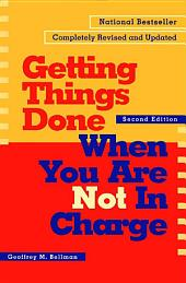 Getting Things Done When You Are Not in Charge: Edition 2