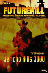 FUTUREKILL, Band 1: JERICHO HILLS 3000: Apocalypse. Outlaws. Psychedelic Wild West.