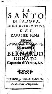 Il Santo Di Padova, Inchiostri Votivi Del Cavalier Pona Dedicati All' ... Signor Bernardo Donato Capitanio di Verona, &c.