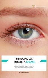 Improving Eye Disease in 30 Days: Reduce Your Risk of Eye Disease in 30 Days: Macular Degeneration, Retinitis Pigmentosa, and Diabetic Retinopathy Rehabilitation
