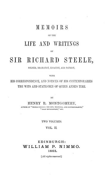 Memoirs Of The Life And Writings Of Sir R Steele Soldier Dramatist Essayist And Patriot With His Correspondence And Notices Of His Contemporaries The Wits And Statesmen Of Queen Anne S Time