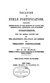 A Treatise on Field Fortification: Containing Instructions on the Methods of Laying Out, Constructing, Defending, and Attacking Intrenchments; with the General Outlines Also of the Arrangement, the Attack and Defence of Permanent Fortifications