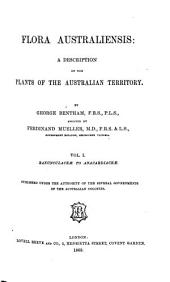 Flora Australiensis: A Description of the Plants of the Australian Territory. Ranunculaceae to Anacardiaceae, Volume 1