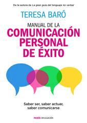 Manual de la comunicación personal de éxito: Saber ser, saber actuar, saber comunicarse