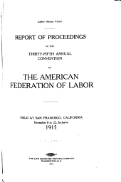 Report of Proceedings of the ... Annual Convention of the American Federation of Labor: Volume 35