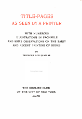 Title-pages as Seen by a Printer: With Numerous Illustrations in Facsimile and Some Observations on the Early and Recent Printing of Books