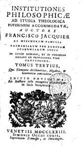 Institutiones philosophicæ ad studia theologica potissimum accomodatæ, auctore Francisco Jacquier ... Tomus primus -sextus!: Tomus tertius, quo Elementa arithmeticæ, algebræ, et geometriæ continentur, Volume 3