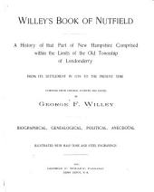 Willey's Book of Nutfield: A History of that Part of New Hampshire Comprised Within the Limits of the Old Township of Londonberry, from Its Settlement in 1719 to the Present Time