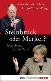 Steinbrück oder Merkel?: Deutschland hat die Wahl