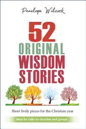 52 Original Wisdom Stories: Ideal for churches and groups