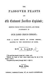 The Passover Feasts and Old Testament Sacrifices Explained ... With a Slight Sketch of Jewish History ... By a Lady [Anne Wright]. Second Edition