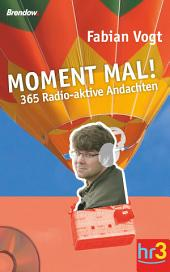 Moment mal!: 365 Radio-aktive Andachten
