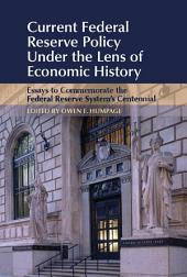 Current Federal Reserve Policy Under the Lens of Economic History: Essays to Commemorate the Federal Reserve System's Centennial