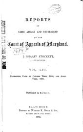 Maryland Reports: Cases Adjudged in the Court of Appeals of Maryland, Volume 56