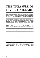 The Treasure of Peyre Gaillard: Being an Account of the Recovery, on a South Carolina Plantation, of a Treasure, which Had Remained Buried and Lost in a Vast Swamp for Over a Hundred Years ...