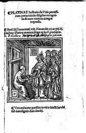 Hystoria de Vitis pontificum periucundæ diligē[n]ter recognita: & nunc tantum integre impressa. Sixti. iiij. Innocentij. viij. Alexandri. vj. ac pij. iij. vita huic Platine annexa