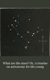 What are the Stars; or a treatise on Astronomy for the young