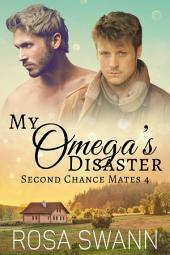 My Omega's Disaster (Second Chance Mates 4): MM Alpha/Omega Mpreg Gay Romance