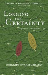 Longing for Certainty: Reflections on the Buddhist Life