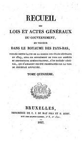 Recueil des lois et actes géneraux du gouvernement, en vigueur dans le Royaume des Pays-Bas: Volume15