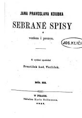 Jana Pravoslava koubka Sebrané spisy: veršem i prozou, Svazky 3–4