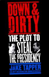 Down & Dirty: The Plot to Steal the Presidency
