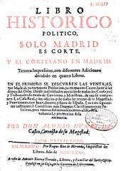 Libro historico politico, solo Madrid es corte, y el cortesano en Madrid: dividido en quatro libros ...