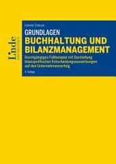 Grundlagen Buchhaltung und Bilanzmanagement: Durchgängiges Fallbeispiel mit Darstellung bilanzpolitischer Entscheidungsauswirkungen auf den Unternehmenserfolg