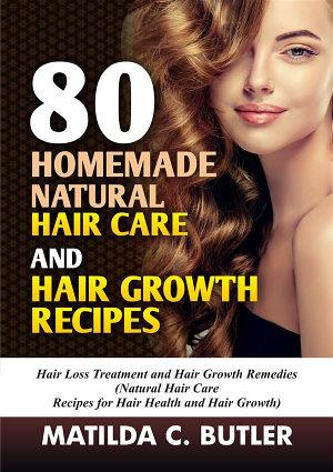 80 Homemade Natural Hair Care and Hair Growth Recipes
