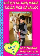 Diário de uma Miúda Doida por Cavalos - Livro 2 : As Aventuras do Pónei Clube.