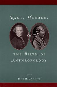 Kant  Herder  and the Birth of Anthropology