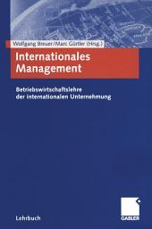 Internationales Management: Betriebswirtschaftslehre der internationalen Unternehmung